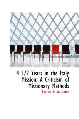 4 1/2 Years in the Italy Mission A Criticism of Missionary Methods by Everett S Stackpole