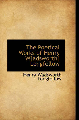 The Poetical Works of Henry W[adsworth] Longfellow by Henry Wadsworth Longfellow