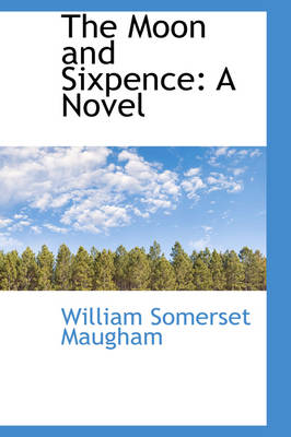 The Moon and Sixpence by W Somerset Maugham, William Somerset Maugham