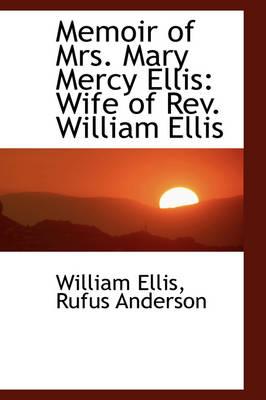 Memoir of Mrs. Mary Mercy Ellis Wife of REV. William Ellis by William Ellis