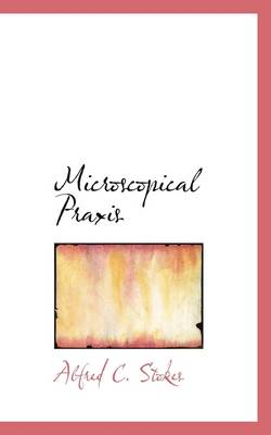 Microscopical Praxis by Alfred Cheatham Stokes