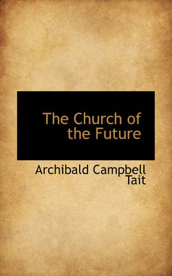 The Church of the Future by Archibald Campbell Tait