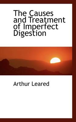 The Causes and Treatment of Imperfect Digestion by Arthur Leared