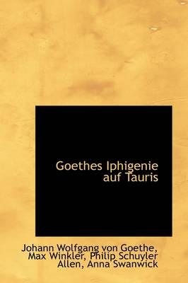 Goethe's Iphigenie Auf Tauris by Johann Wolfgang Von Goethe