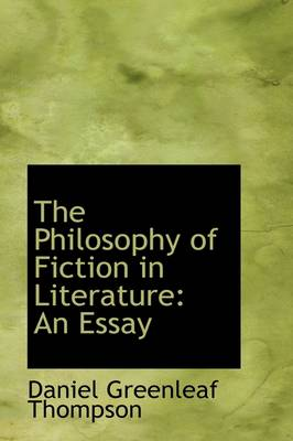 The Philosophy of Fiction in Literature An Essay by Daniel Greenleaf Thompson