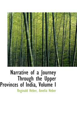 Narrative of a Journey Through the Upper Provinces of India, Volume I by Reginald, Bp. Heber