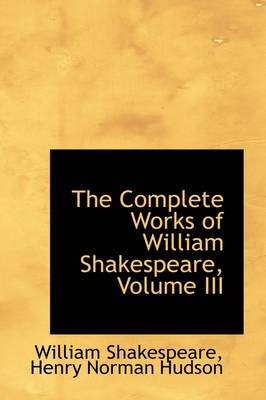 The Complete Works of William Shakespeare, Volume III by William Shakespeare