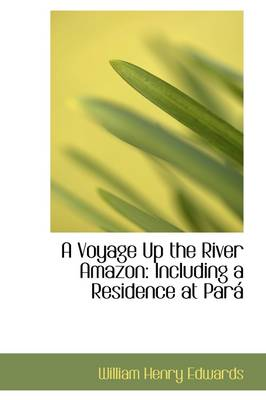 A Voyage Up the River Amazon, Including a Residence at Para by William Henry Edwards