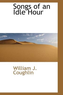 Songs of an Idle Hour by William J Coughlin