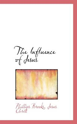The Influence of Jesus by Phillips Brooks