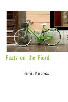 Feats on the Fiord by Harriet Martineau