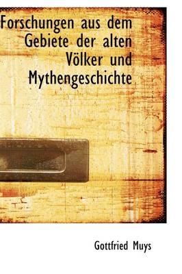 Forschungen Aus Dem Gebiete Der Alten Volker Und Mythengeschichte by Gottfried Muys