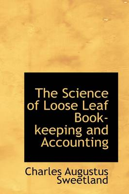 The Science of Loose Leaf Book-Keeping and Accounting by Charles Augustus Sweetland