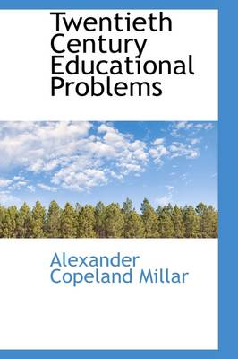 Twentieth Century Educational Problems by Alexander Copeland Millar