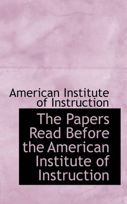 The Papers Read Before the American Institute of Instruction by American Institute of Instruction
