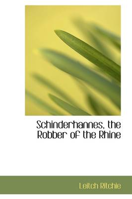 Schinderhannes, the Robber of the Rhine by Leitch Ritchie
