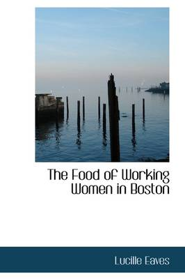 The Food of Working Women in Boston by Lucille Eaves