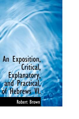 An Exposition, Critical, Explanatory, and Practical of Hebrews VI. by Dr Robert,   Jd Brown