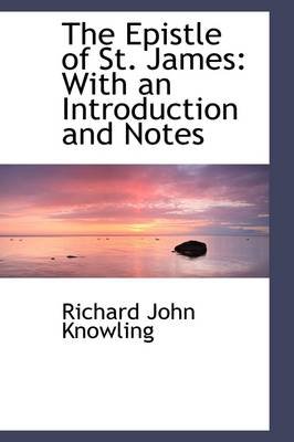 The Epistle of St. James With an Introduction and Notes by Richard John Knowling