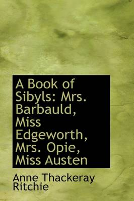 A Book of Sibyls Mrs. Barbauld, Miss Edgeworth, Mrs. Opie, Miss Austen by Anne Thackeray Ritchie