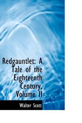 Redgauntlet A Tale of the Eighteenth Century, Volume II by Sir Walter Scott