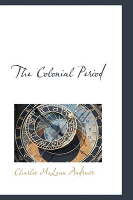 The Colonial Period by Charles McLean Andrews