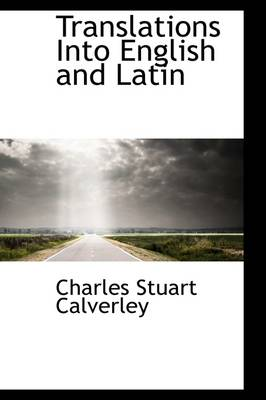 Translations Into English and Latin by Charles Stuart Calverley