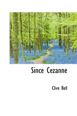 Since Cezanne by Clive Bell