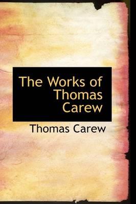 The Works of Thomas Carew by Thomas Carew
