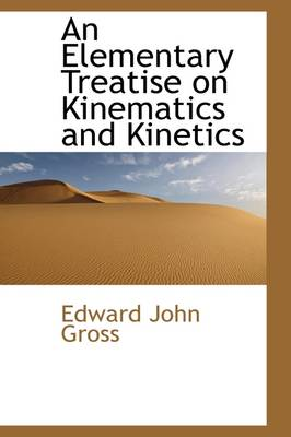 An Elementary Treatise on Kinematics and Kinetics by Edward John Gross
