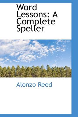 Word Lessons A Complete Speller by Alonzo Reed