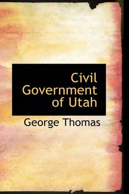 Civil Government of Utah by George (Claremont McKenna College, California) Thomas
