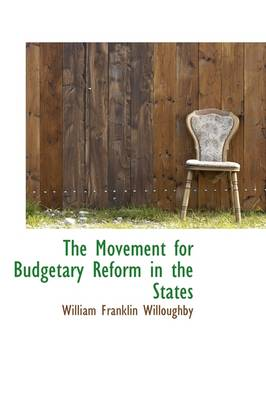 The Movement for Budgetary Reform in the States by William Franklin Willoughby