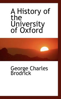 A History of the University of Oxford by George Charles Brodrick