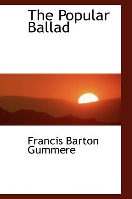 The Popular Ballad by Francis Barton Gummere