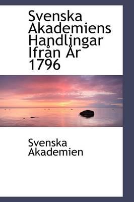 Svenska Akademiens Handlingar Ifr N R 1796 by Svenska Akademien