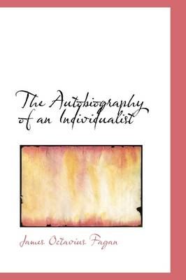 The Autobiography of an Individualist by James Octavius Fagan