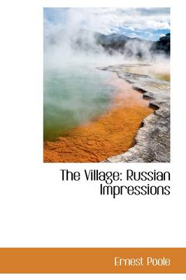The Village Russian Impressions by Ernest Poole