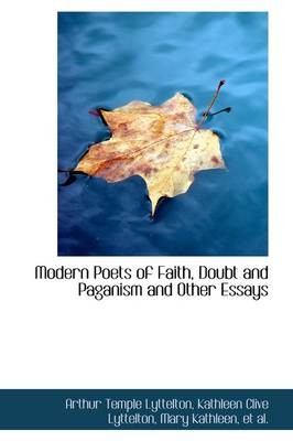 Modern Poets of Faith, Doubt, & Paganism And Other Essays by Arthur Temple Lyttelton