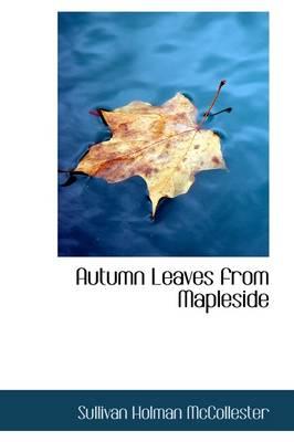 Autumn Leaves from Mapleside by Sullivan Holman McCollester