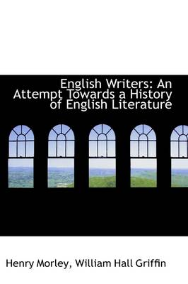 English Writers An Attempt Towards a History of English Literature by Henry Morley