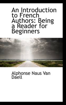 An Introduction to French Authors Being a Reader for Beginners by Alphonse Naus Van Daell