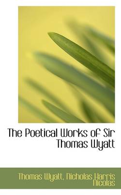 The Poetical Works of Sir Thomas Wyatt by Sir Thomas Wyatt