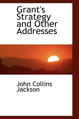 Grant's Strategy and Other Addresses by John Collins Jackson