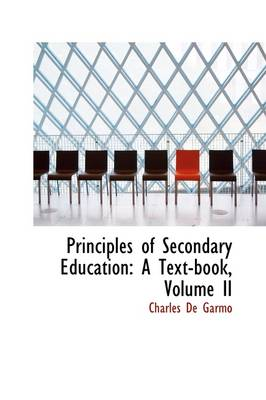 Principles of Secondary Education A Text-Book, Volume II by Charles De Garmo