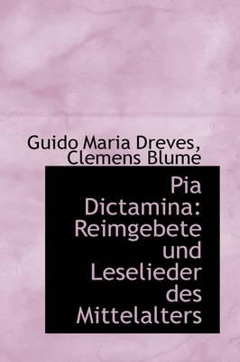 Pia Dictamina Reimgebete Und Leselieder Des Mittelalters by Guido Maria Dreves