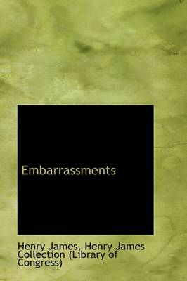 Embarrassments by Henry, Jr. James