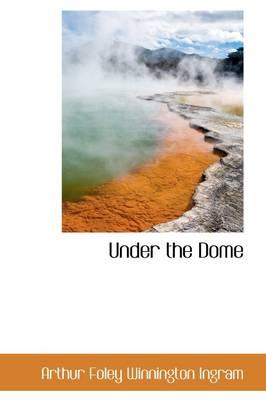 Under the Dome by Arthur Foley Winnington Ingram