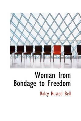 Woman from Bondage to Freedom by Ralcy Husted Bell