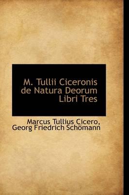 M. Tullii Ciceronis de Natura Deorum Libri Tres by Marcus Tullius Cicero